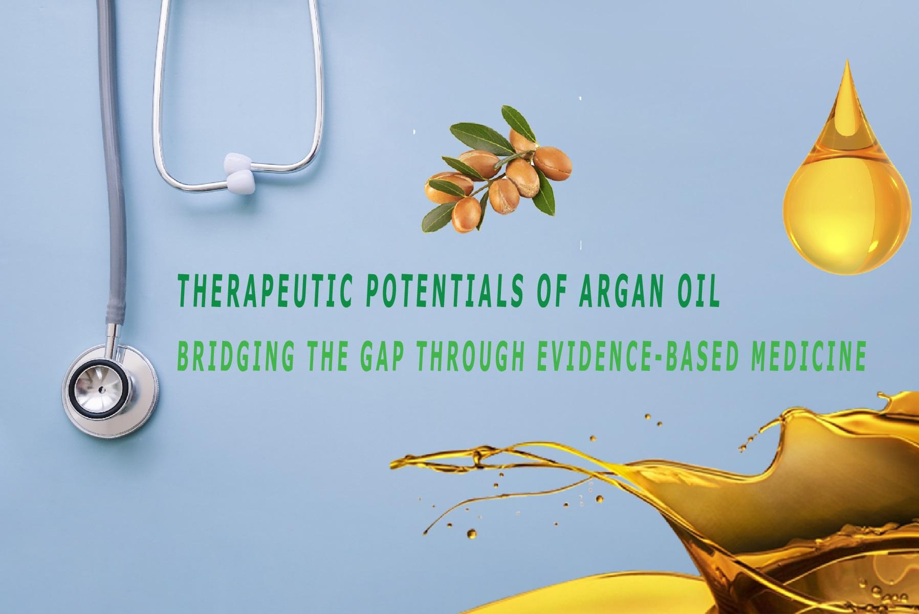 THERAPEUTIC POTENTIALS OF ARGAN OIL: BRIDGING THE GAP THROUGH EVIDENCE-BASED MEDICINE